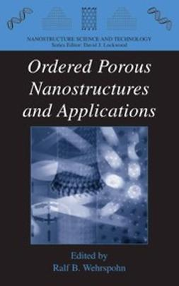 Wehrspohn, Ralf B. - Ordered Porous Nanostructures and Applications, ebook