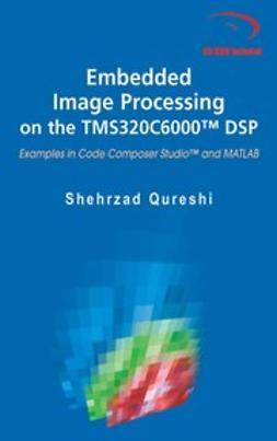 Qureshi, Shehrzad - Embedded Image Processing on the TMS320C6000™ DSP, ebook