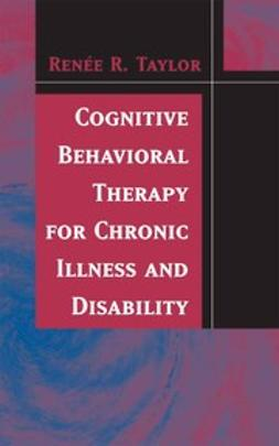 Taylor, Renée R. - Cognitive Behavioral Therapy for Chronic Illness and Disability, ebook