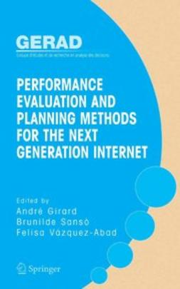 Girard, André - Performance Evaluation and Planning Methods for the Next Generation Internet, ebook
