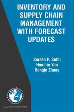 Sethi, Suresh P. - Inventory and Supply Chain Management with Forecast Updates, ebook