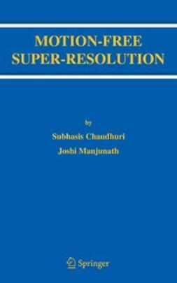 Chaudhuri, Subhasis - Motion-Free Super-Resolution, ebook