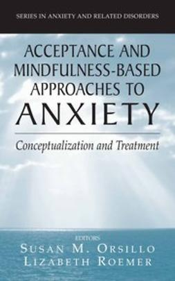 Orsillo, Susan M. - Acceptance and Mindfulness-Based Approaches to Anxiety, ebook