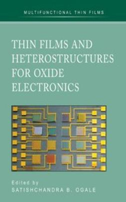 Ogale, Satischandra B. - Thin Films and Heterostructures for Oxide Electronics, ebook