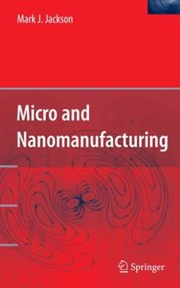Jackson, Mark J. - Micro and Nanomanufacturing, ebook