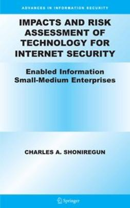 Shoniregun, Charles A. - Impacts and Risk Assessment of Technology for Internet Security, ebook