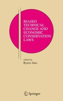 Sato, Ryuzo - Biased Technical Change and Economic Conservation Laws, ebook