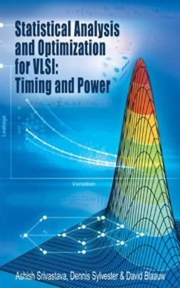 Blaauw, David - Statistical Analysis and Optimization for VLSI: Timing and Power, ebook
