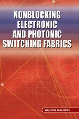 Kabaciński, Wojciech - Nonblocking Electronic and Photonic Switching Fabrics, ebook