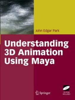 Park, John Edgar - Understanding 3D Animation Using Maya, ebook