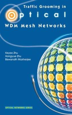 Mukherjee, Biswanath - Traffic Grooming in Optical WDM Mesh Networks, ebook
