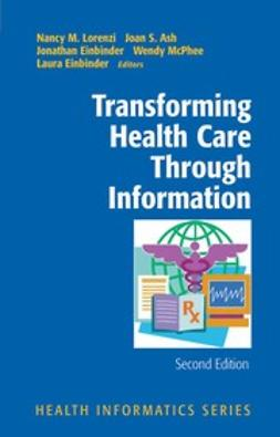 Ash, Joan S. - Transforming Health Care Through Information, ebook