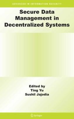 Jajodia, Sushil - Secure Data Management in Decentralized Systems, ebook