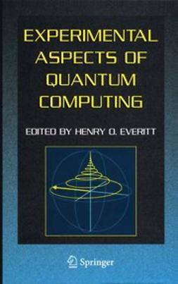 Everitt, Henry O. - Experimental Aspects of Quantum Computing, ebook