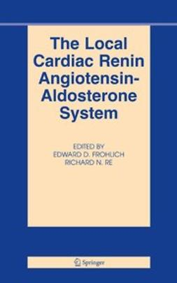 Frohlich, Edward D. - The Local Cardiac Renin Angiotensin-Aldosterone System, ebook