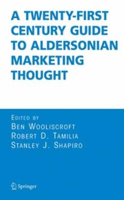 Shapiro, Stanley J. - A Twenty-First Century Guide to Aldersonian Marketing Thought, ebook