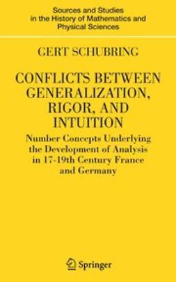 Schubring, Gert - Conflicts between Generalization, Rigor, and Intuition, ebook