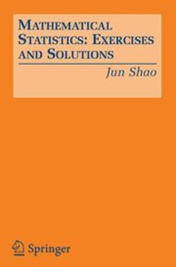 Shao, Jun - Mathematical Statistics: Exercises and Solutions, ebook