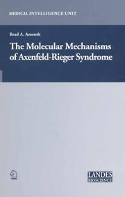 Amendt, Brad A. - The Molecular Mechanisms of Axenfeld-Rieger Syndrome, ebook