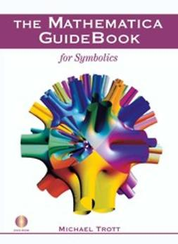 Trott, Michael - The Mathematica GuideBook for Symbolics, ebook