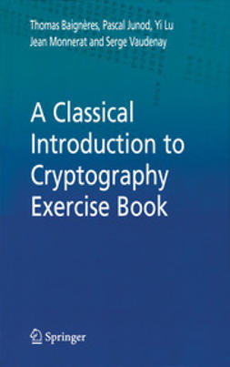 Baigèneres, Thomas - A Classical Introduction to Cryptography Exercise Book, ebook
