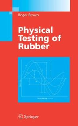 Brown, Roger - Physical Testing of Rubber, ebook