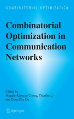 Cheng, Maggie Xiaoyan - Combinatorial Optimization in Communication Networks, e-bok