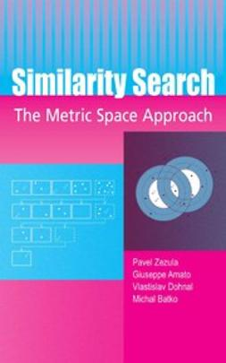 Amato, Giuseppe - Similarity Search The Metric Space Approach, ebook