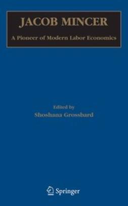 Grossbard, Shoshana - Jacob Mincer A Pioneer of Modern Labor Economics, ebook