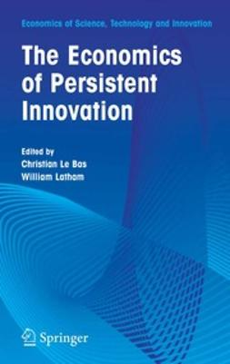 Latham, William R. - The Economics of Persistent Innovation: An Evolutionary View, ebook