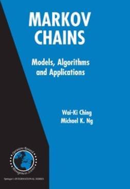 Ching, Wai-Ki - Markov Chains: Models, Algorithms and Applications, ebook