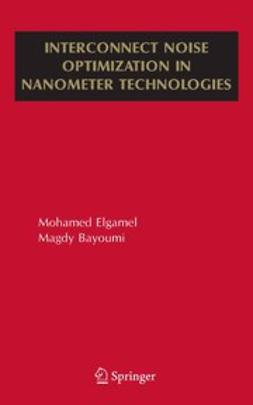 Bayoumi, Magdy A. - Interconnect Noise Optimization in Nanometer Technologies, ebook