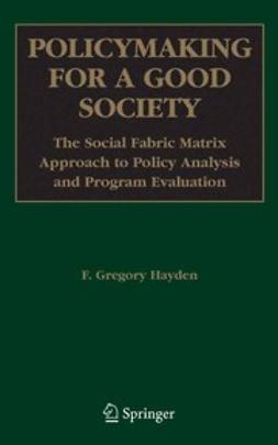 Hayden, F. Gregory - Policymaking for A Good Society: The Social Fabric Matrix Approach to Policy Analysis and Program Evaluation, ebook