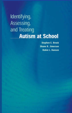 Brock, Stephen E. - Identifying, Assessing, and Treating Autism at School, ebook