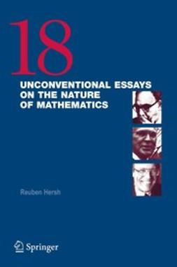 Hersh, Reuben - 18 Unconventional Essays on the Nature of Mathematics, ebook