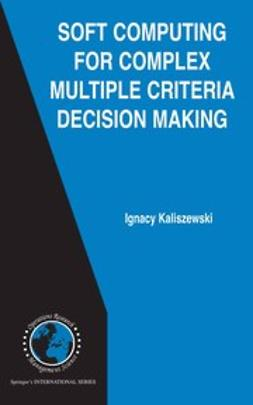 Kaliszewski, Ignacy - Soft Computing For Complex Multiple Criteria Decision Making, ebook