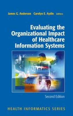 Anderson, James G. - Evaluating the Organizational Impact of Healthcare Information Systems, e-kirja