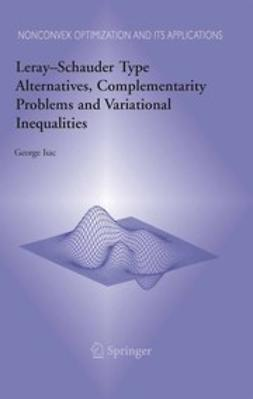 Isac, George - Leray-Schauder Type Alternatives, Complemantarity Problems and Variational Inequalities, ebook