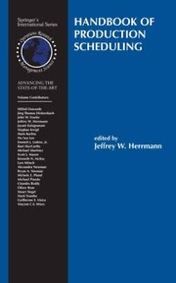 Herrmann, Jeffrey W. - Handbook of Production Scheduling, ebook