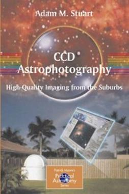Stuart, Adam M. - CCD Astrophotography: High Quality Imaging from the Suburbs, ebook