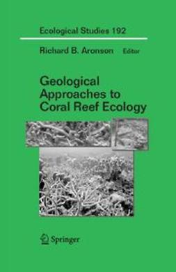 Aronson, Richard B. - Geological Approaches to Coral Reef Ecology, ebook