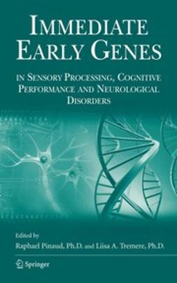 Pinaud, Raphael - Immediate Early Genes in Sensory Processing, Cognitive Performance and Neurological Disorders, ebook