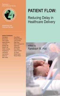 Hall, Randolph W. - Patient Flow: Reducing Delay in Healthcare Delivery, e-bok