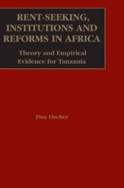 Fischer, Pius V. - Rent-Seeking, Institutions and Reforms In Africa, e-bok