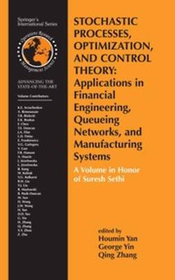 Stochastic Processes, Optimization, and Control Theory: Applications in Financial Engineering, Queueing Networks, and Manufacturing Systems