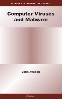 Aycock, John - Computer Viruses and Malware, e-bok