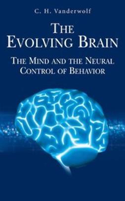 Vanderwolf, C. H. - The Evolving Brain, ebook