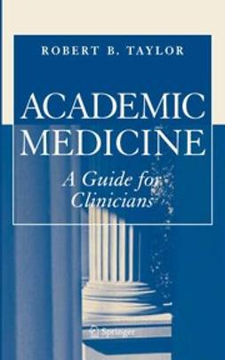 Taylor, Robert B. - Academic Medicine: A Guide for Clinicians, e-kirja