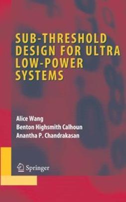 Calhoun, Benton H. - Sub-threshold Design for Ultra Low-Power Systems, ebook
