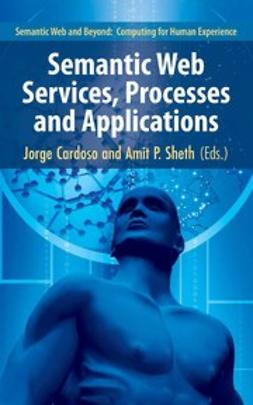 Cardoso, Jorge - Semantic Web Services, Processes and Applications, e-bok